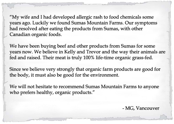 My wife and I had developed allergic rash to food chemicals some years ago. Luckily we found Sumas Mountain Farms.
