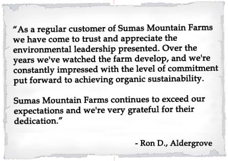 As a regular customer of Sumas Mountain Farms we have come to trust and appreciate the environmental leadership presented.